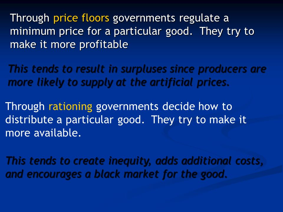Through price floors governments regulate a minimum price for a particular good.