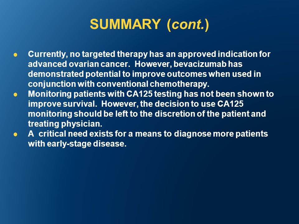 SUMMARY (cont.) Currently, no targeted therapy has an approved indication for advanced ovarian cancer.