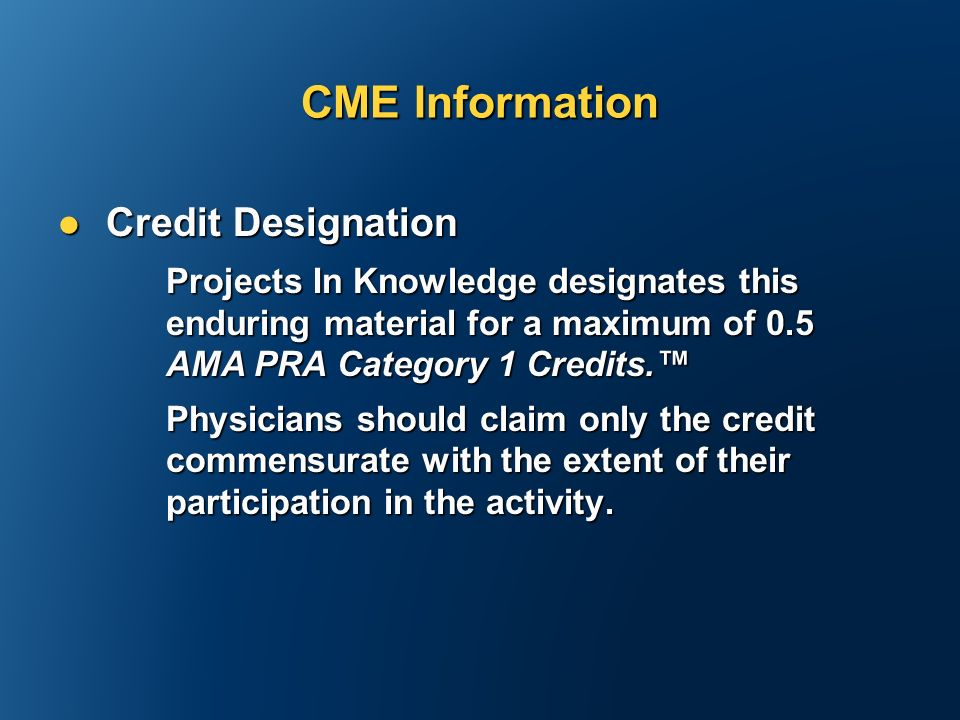 CME Information Credit Designation Credit Designation Projects In Knowledge designates this enduring material for a maximum of 0.5 AMA PRA Category 1 Credits.