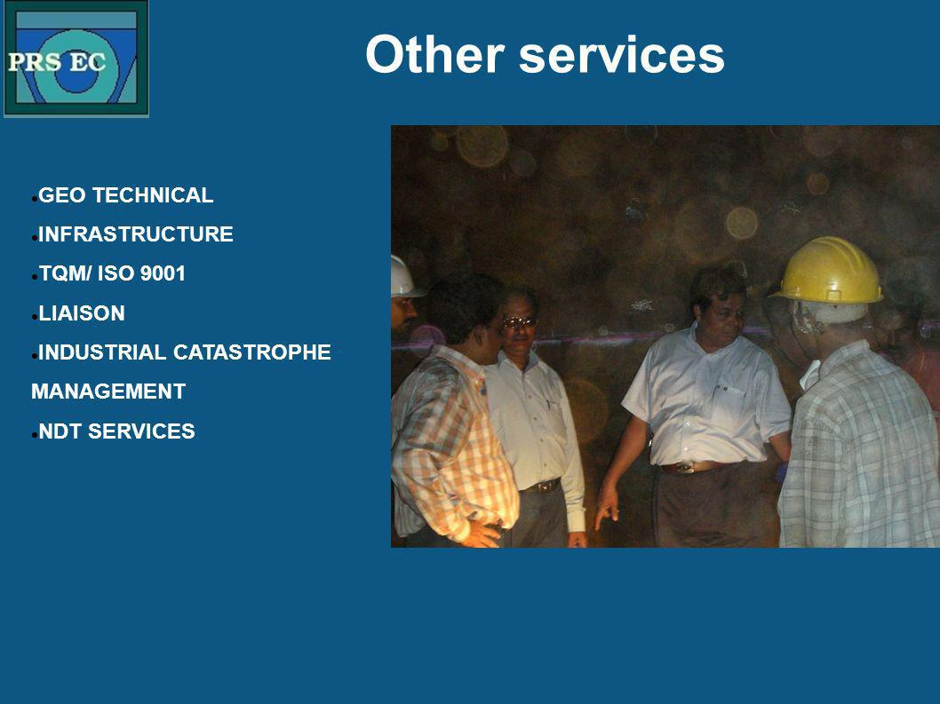 PRS Other services GEO TECHNICAL INFRASTRUCTURE TQM/ ISO 9001 LIAISON INDUSTRIAL CATASTROPHE MANAGEMENT NDT SERVICES