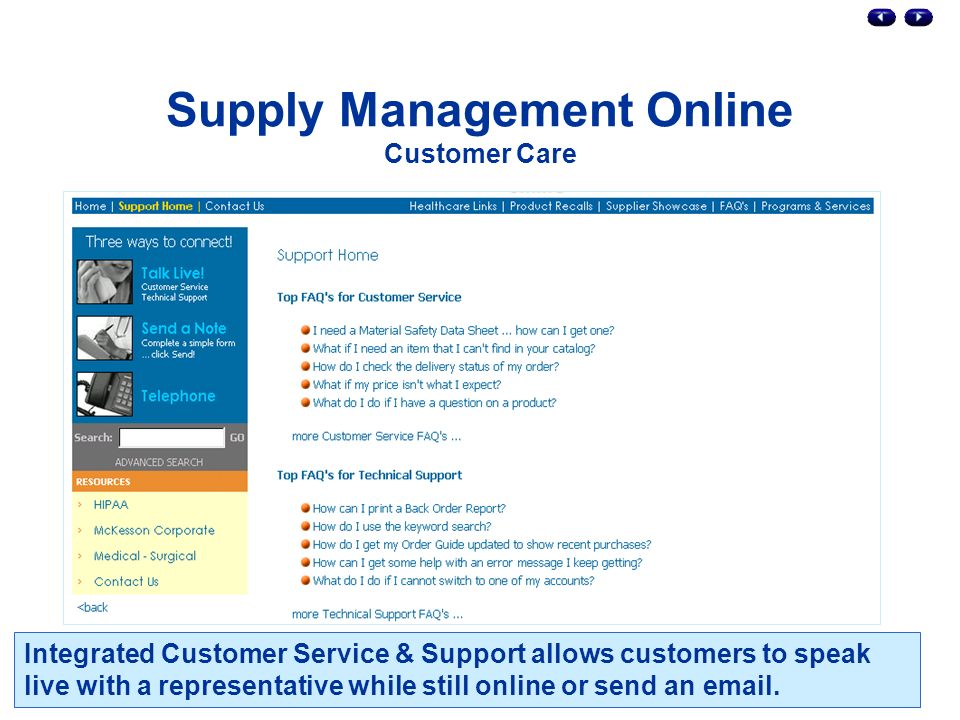 Supply Management Online Customer Care Integrated Customer Service & Support allows customers to speak live with a representative while still online or send an  .