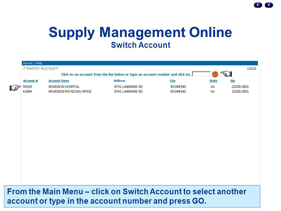 Supply Management Online Switch Account From the Main Menu – click on Switch Account to select another account or type in the account number and press GO.