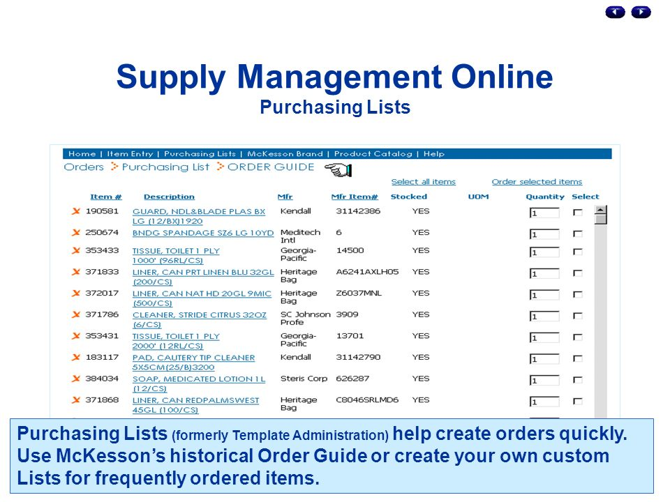 Supply Management Online Purchasing Lists Purchasing Lists (formerly Template Administration) help create orders quickly.