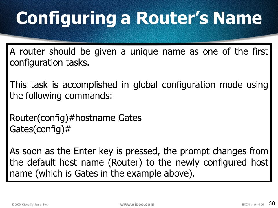 36 Configuring a Routers Name A router should be given a unique name as one of the first configuration tasks.