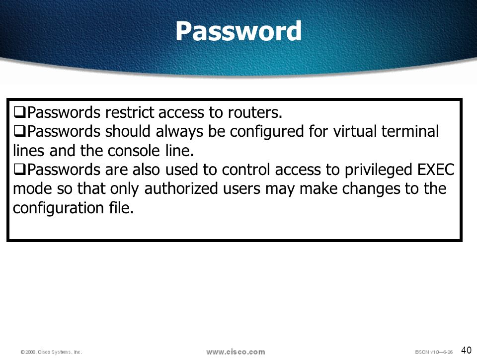 40 Password Passwords restrict access to routers.