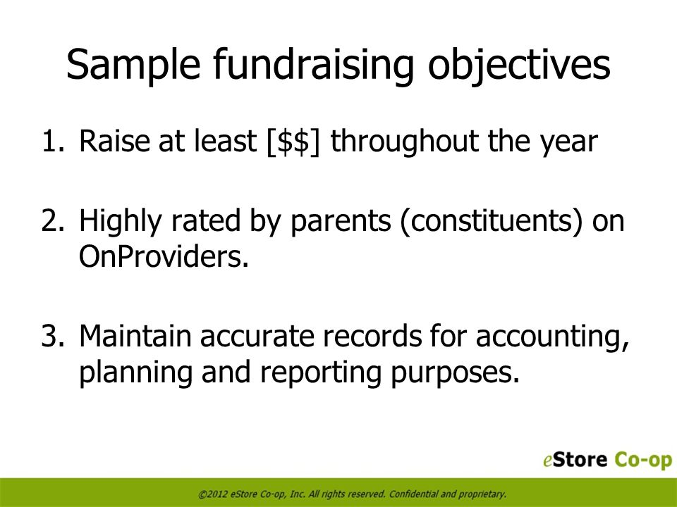Sample fundraising objectives 1.Raise at least [$$] throughout the year 2.Highly rated by parents (constituents) on OnProviders.