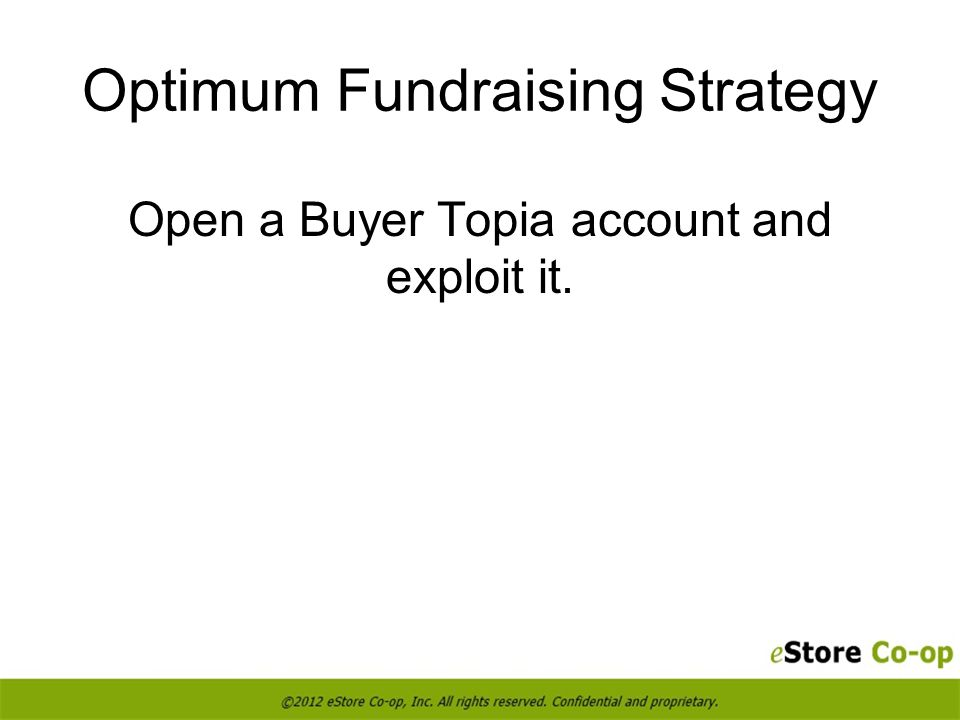 Optimum Fundraising Strategy Open a Buyer Topia account and exploit it.
