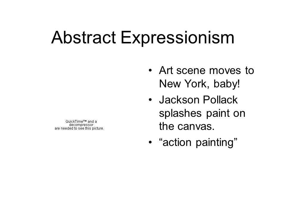Abstract Expressionism Art scene moves to New York, baby.
