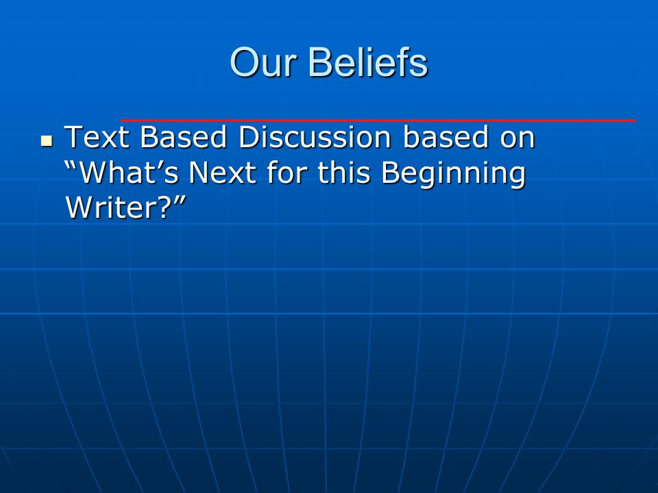 Our Beliefs Text Based Discussion based on Whats Next for this Beginning Writer.