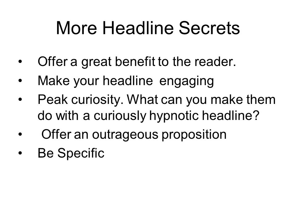 More Headline Secrets Offer a great benefit to the reader.