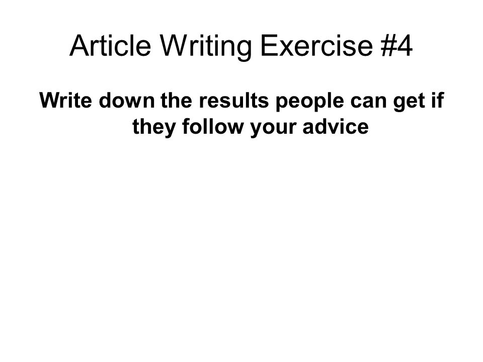 Article Writing Exercise #4 Write down the results people can get if they follow your advice