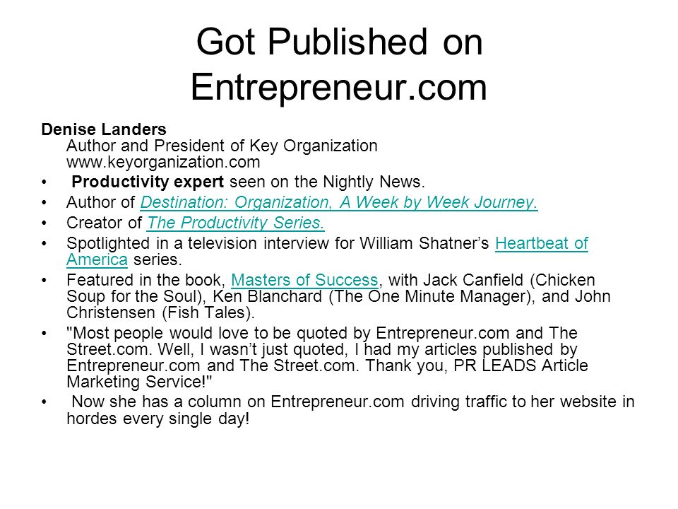 Got Published on Entrepreneur.com Denise Landers Author and President of Key Organization www.keyorganization.com Productivity expert seen on the Nightly News.
