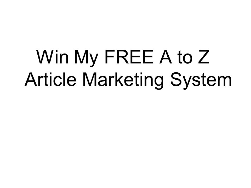 Win My FREE A to Z Article Marketing System
