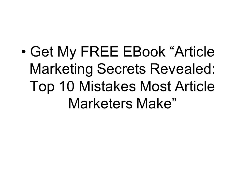 Get My FREE EBook Article Marketing Secrets Revealed: Top 10 Mistakes Most Article Marketers Make