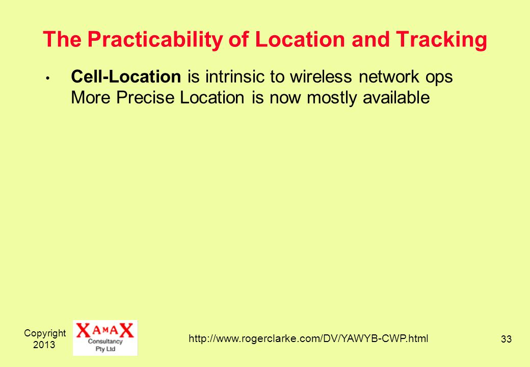 Copyright The Practicability of Location and Tracking Cell-Location is intrinsic to wireless network ops More Precise Location is now mostly available