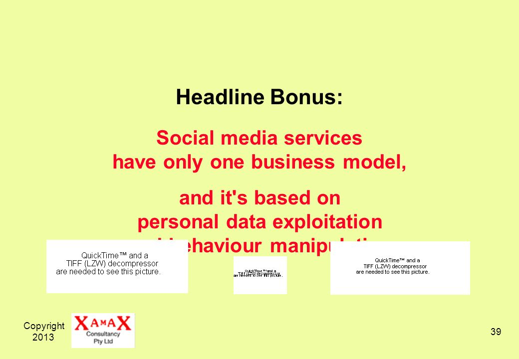 Copyright Headline Bonus: Social media services have only one business model, and it s based on personal data exploitation and behaviour manipulation
