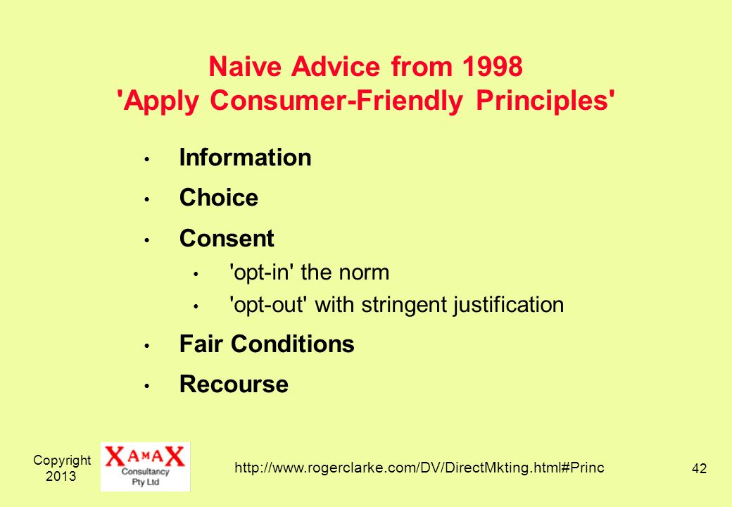 Copyright Naive Advice from 1998 Apply Consumer-Friendly Principles Information Choice Consent opt-in the norm opt-out with stringent justification Fair Conditions Recourse