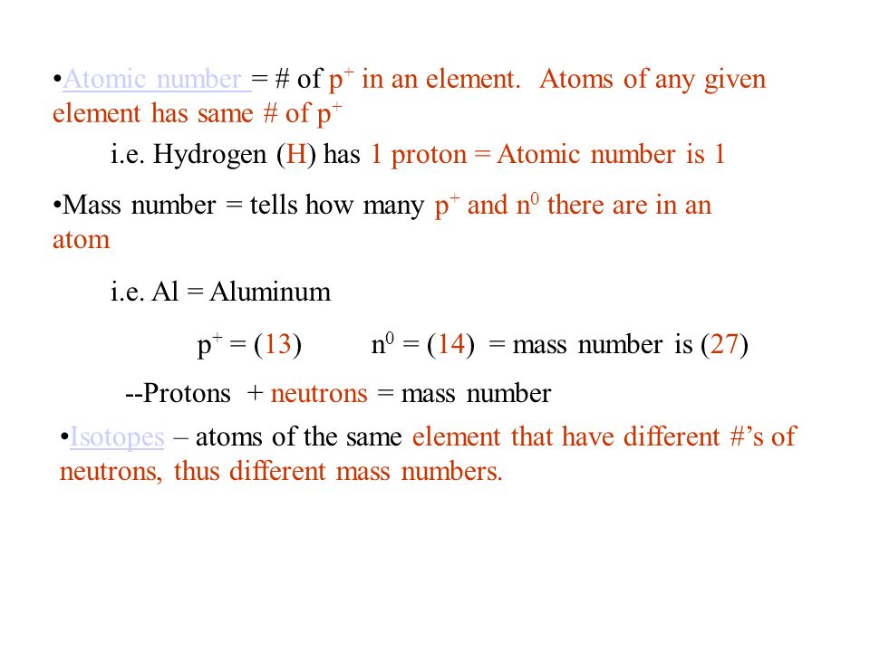 Atomic number = # of p + in an element.
