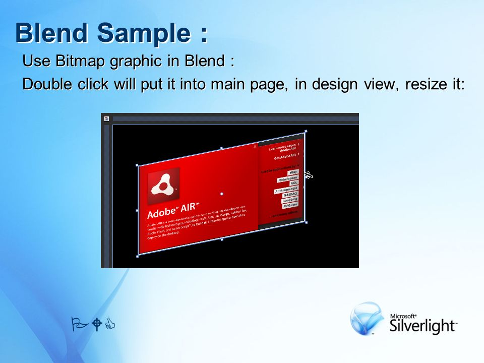 Use Bitmap graphic in Blend : Double click will put it into main page, in design view, resize it: Use Bitmap graphic in Blend : Double click will put it into main page, in design view, resize it: Blend Sample : PWC