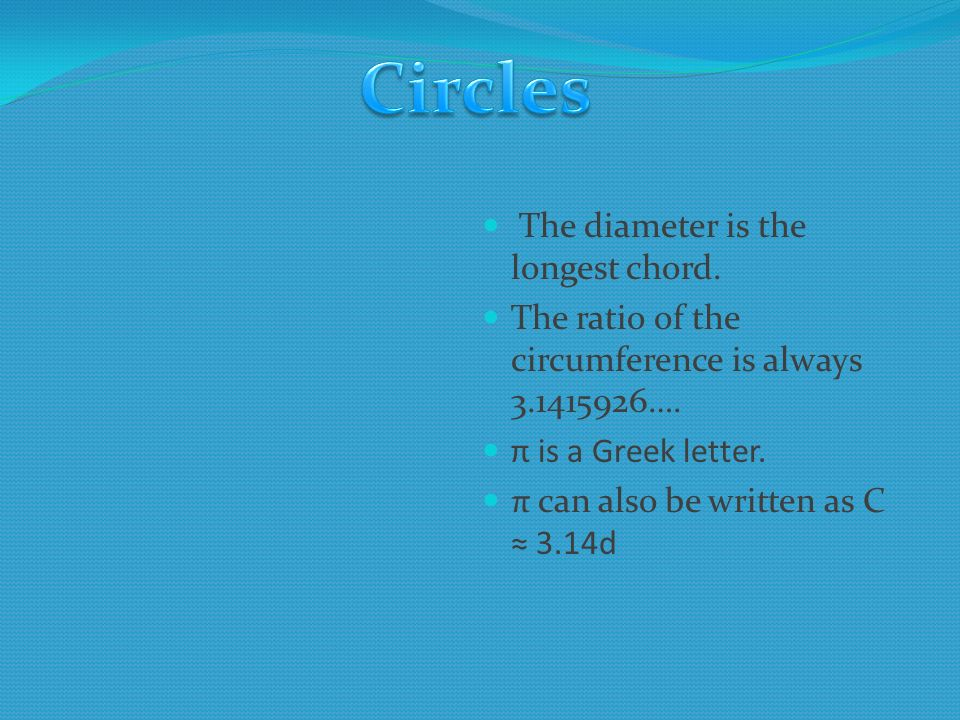 The diameter is the longest chord. The ratio of the circumference is always ….