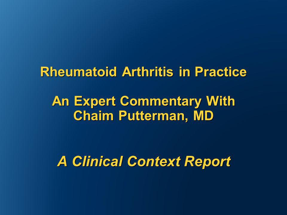 Rheumatoid Arthritis in Practice An Expert Commentary With Chaim Putterman, MD A Clinical Context Report