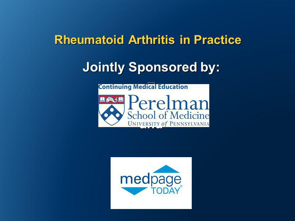Jointly Sponsored by: and Rheumatoid Arthritis in Practice