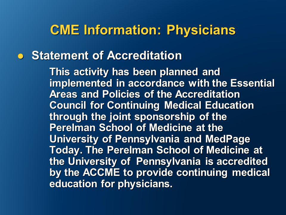 CME Information: Physicians Statement of Accreditation Statement of Accreditation This activity has been planned and implemented in accordance with the Essential Areas and Policies of the Accreditation Council for Continuing Medical Education through the joint sponsorship of the Perelman School of Medicine at the University of Pennsylvania and MedPage Today.