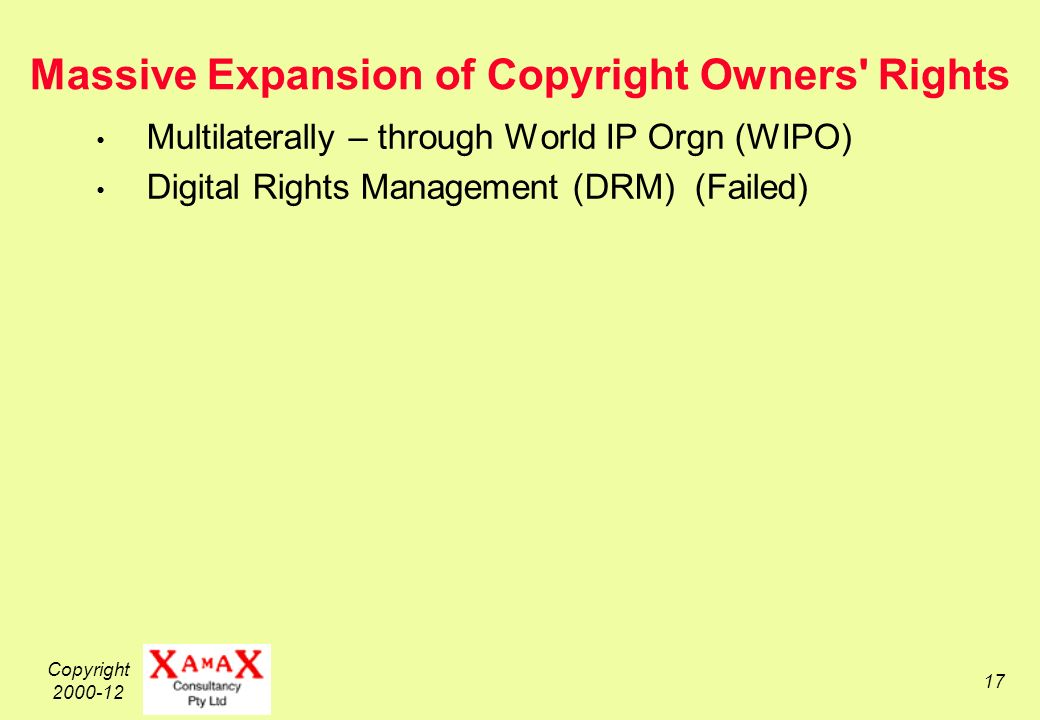 Copyright 2000-12 17 Massive Expansion of Copyright Owners Rights Multilaterally – through World IP Orgn (WIPO) Digital Rights Management (DRM) (Failed)