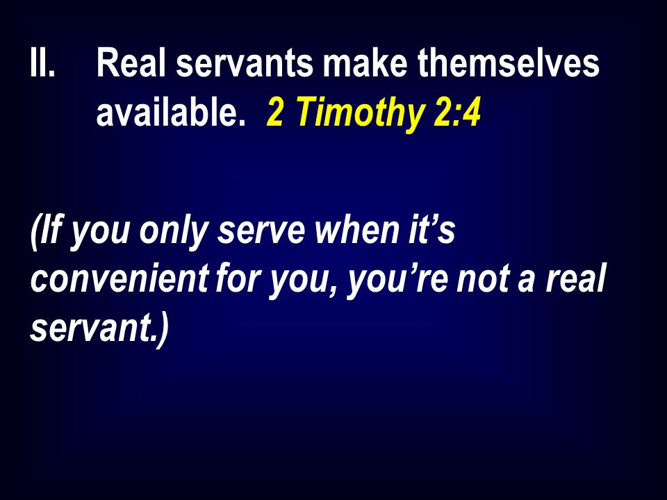 II.Real servants make themselves available.