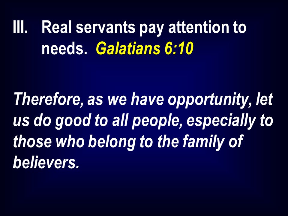 III.Real servants pay attention to needs.