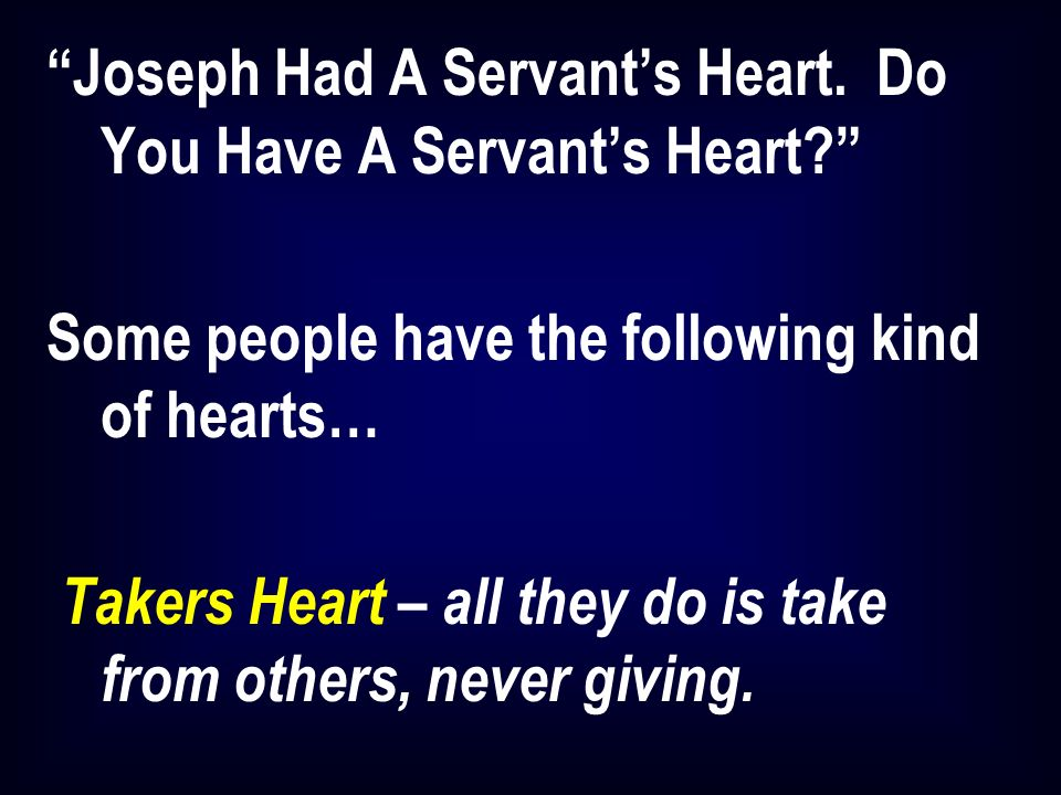 Joseph Had A Servants Heart. Do You Have A Servants Heart.