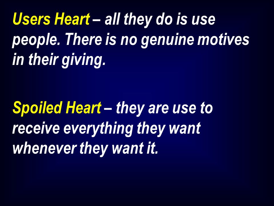 Users Heart – all they do is use people. There is no genuine motives in their giving.