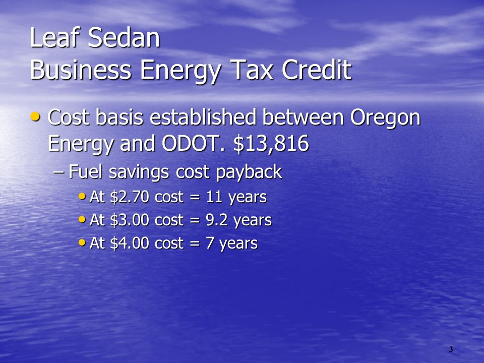 3 Leaf Sedan Business Energy Tax Credit Cost basis established between Oregon Energy and ODOT.