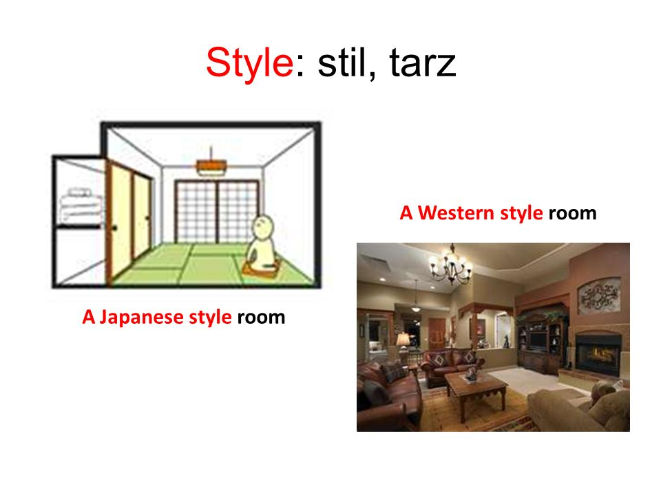 Style: stil, tarz A Japanese style room A Western style room