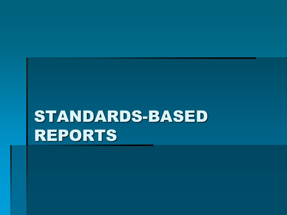 STANDARDS-BASED REPORTS
