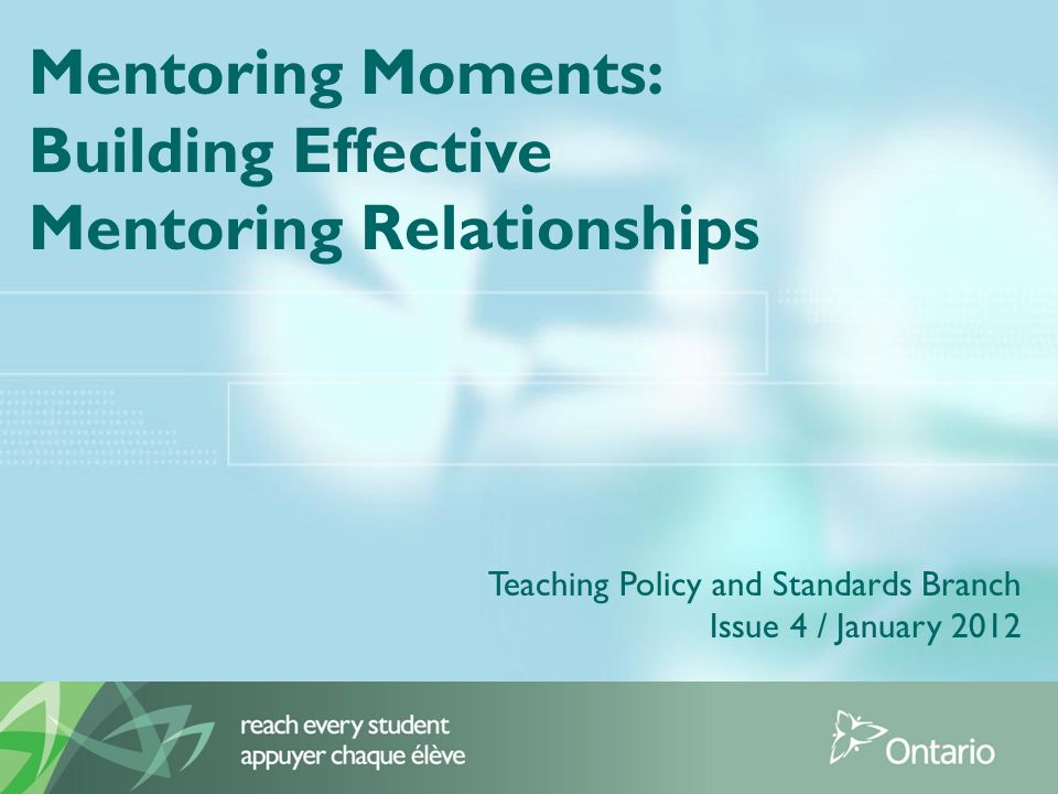 Mentoring Moments: Building Effective Mentoring Relationships Teaching Policy and Standards Branch Issue 4 / January 2012