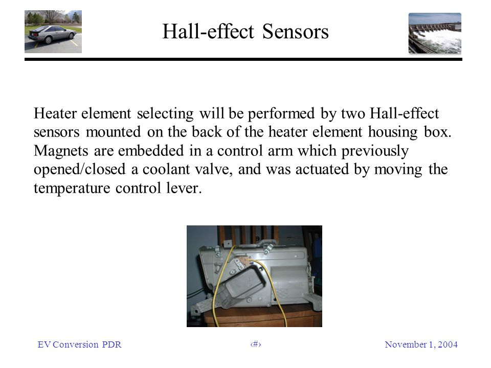 EV Conversion PDRNovember 1, 2004 28 Hall-effect Sensors Heater element selecting will be performed by two Hall-effect sensors mounted on the back of the heater element housing box.