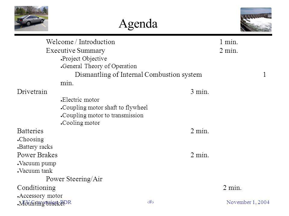 EV Conversion PDRNovember 1, 2004 3 Agenda Welcome / Introduction 1 min.