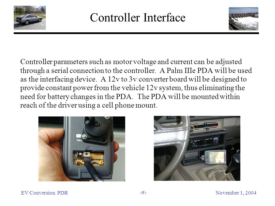 EV Conversion PDRNovember 1, 2004 37 Controller Interface Controller parameters such as motor voltage and current can be adjusted through a serial connection to the controller.