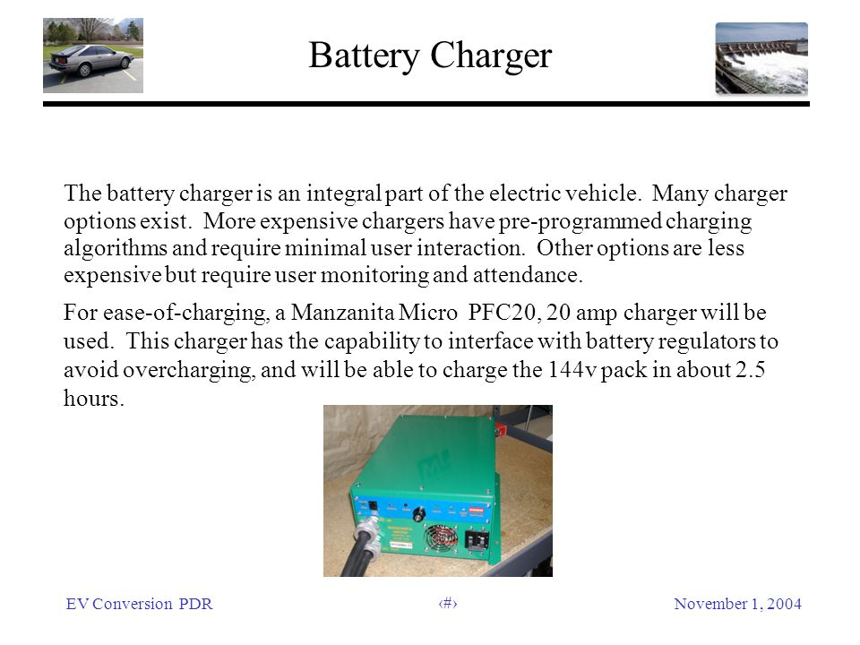 EV Conversion PDRNovember 1, 2004 38 Battery Charger The battery charger is an integral part of the electric vehicle.