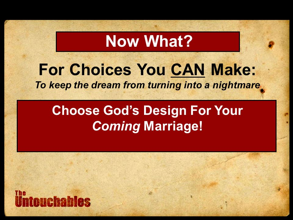 For Choices You CAN Make: To keep the dream from turning into a nightmare Choose Gods Design For Your Coming Marriage.