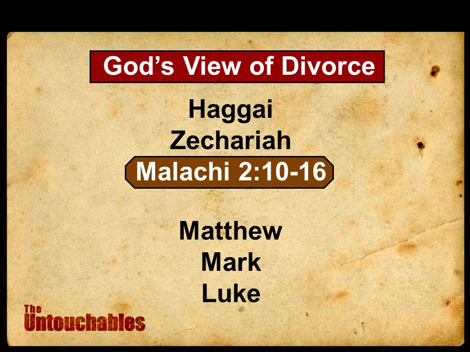 Haggai Zechariah Malachi 2:10-16 Matthew Mark Luke Gods View of Divorce