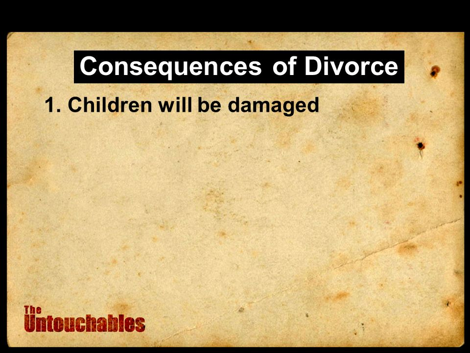 Consequences of Divorce 1.Children will be damaged
