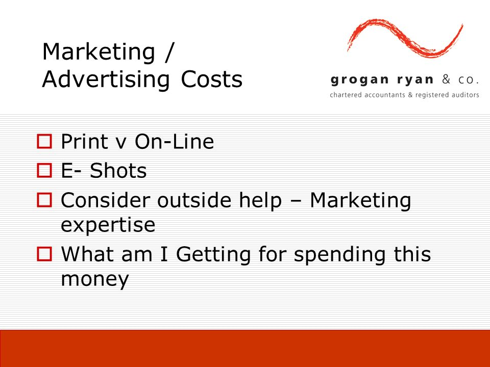 Marketing / Advertising Costs Print v On-Line E- Shots Consider outside help – Marketing expertise What am I Getting for spending this money