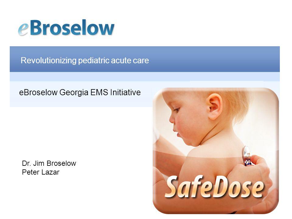 Revolutionizing pediatric acute care Jim Broselow, MD