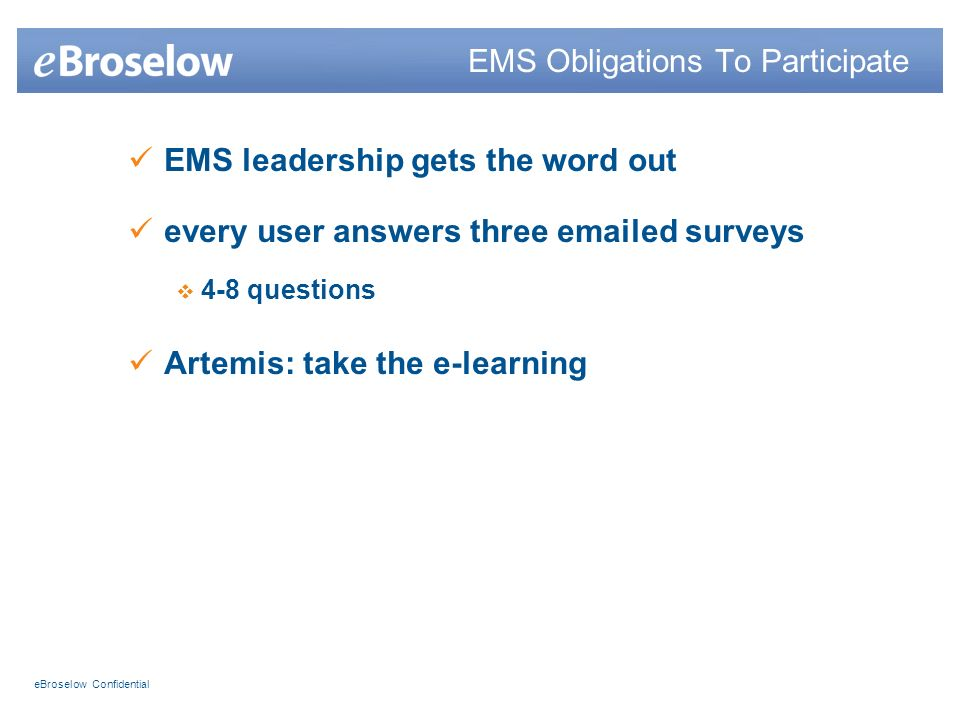 eBroselow Confidential EMS leadership gets the word out every user answers three  ed surveys 4-8 questions Artemis: take the e-learning EMS Obligations To Participate