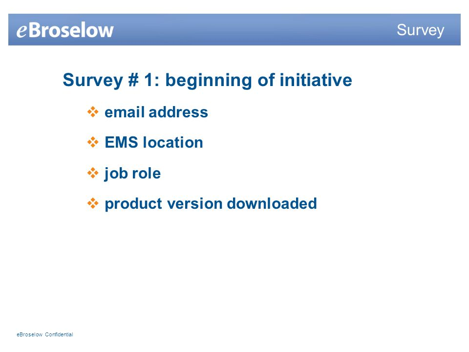 eBroselow Confidential Survey # 1: beginning of initiative  address EMS location job role product version downloaded Survey