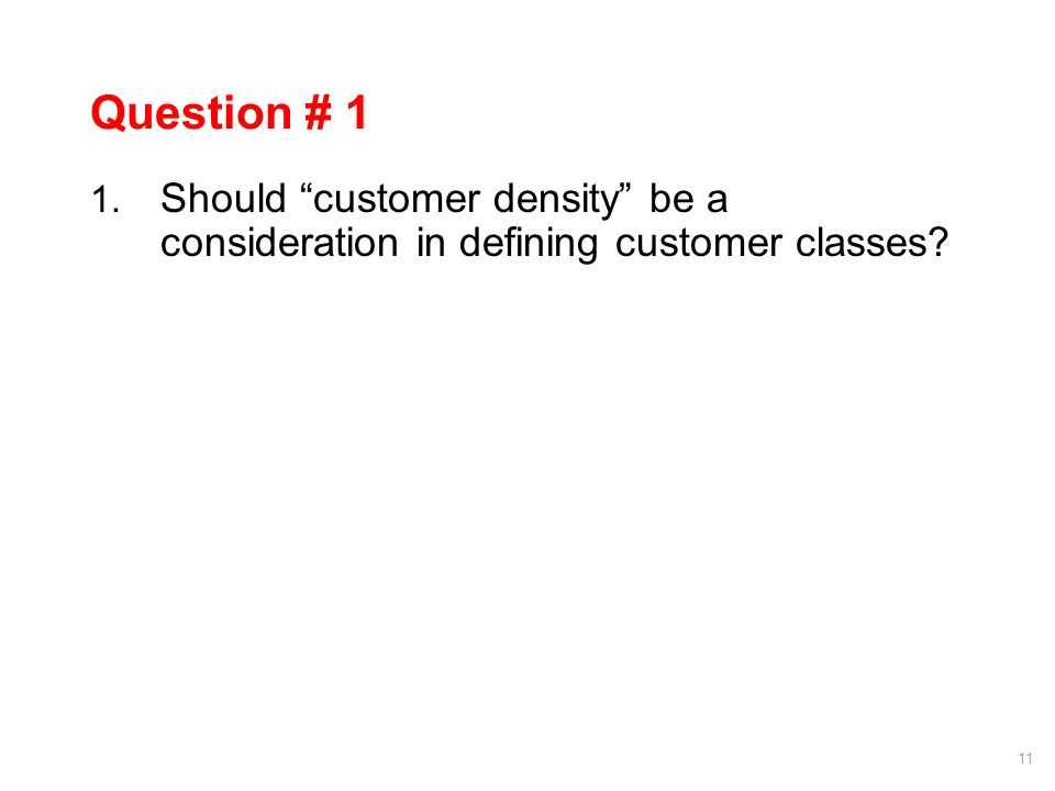 11 Question # 1 1. Should customer density be a consideration in defining customer classes