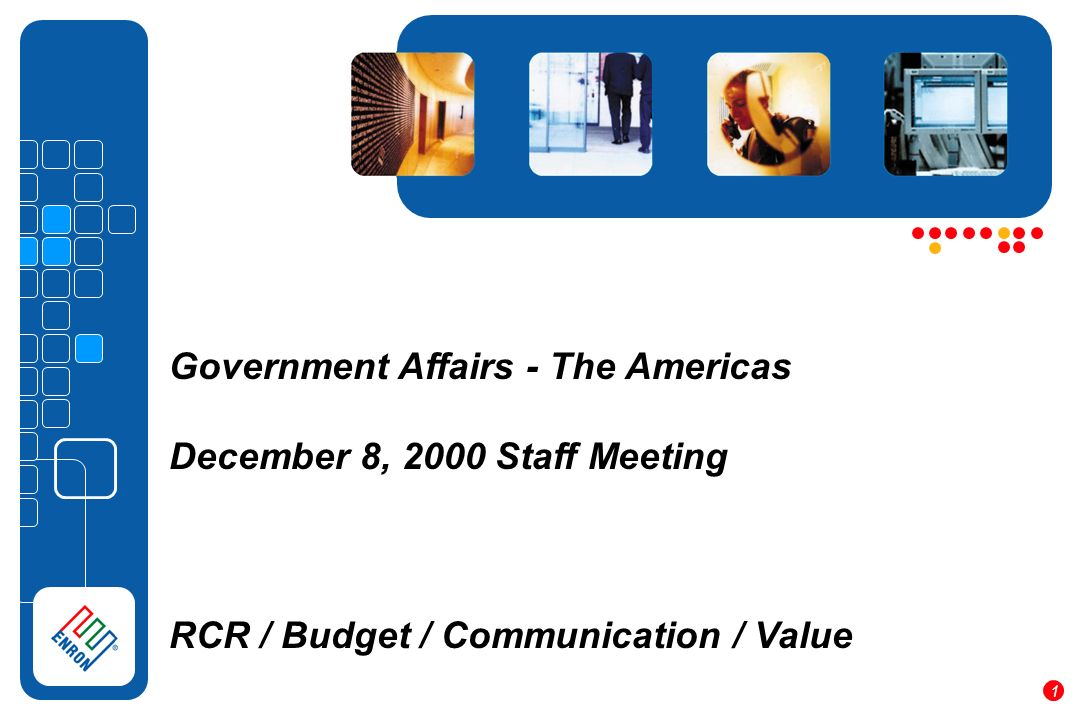 Government Affairs - The Americas December 8, 2000 Staff Meeting RCR / Budget / Communication / Value 1