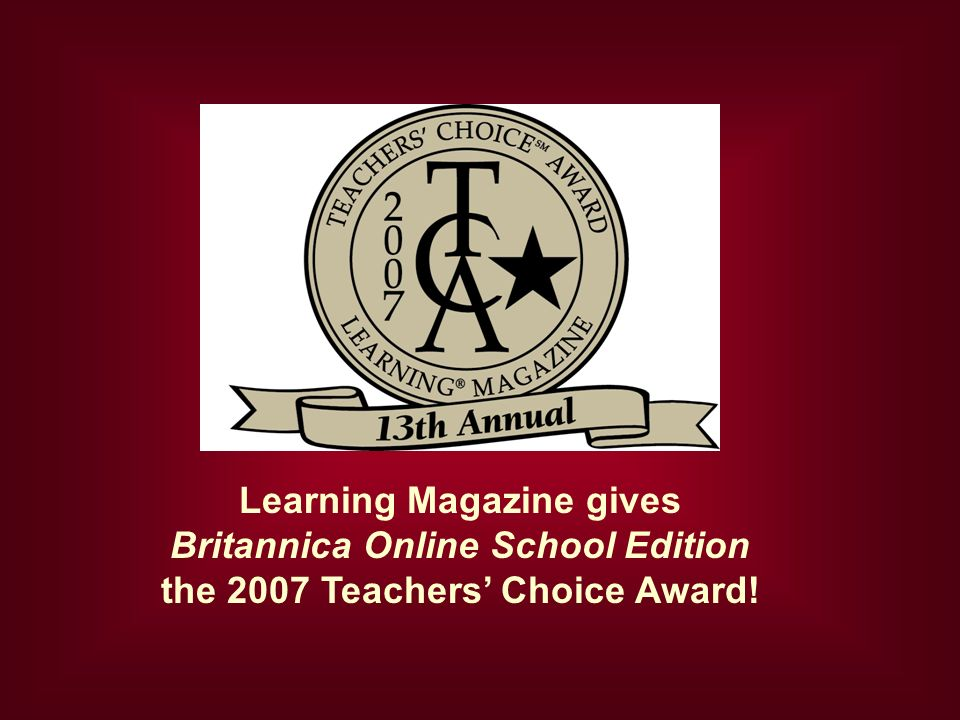 Learning Magazine gives Britannica Online School Edition the 2007 Teachers Choice Award!